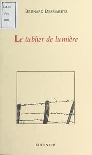 Bernard Desmaretz - Le Tablier de lumière - Poèmes.
