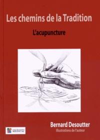 Bernard Desoutter - Les chemins de la Tradition - L'acupuncture.