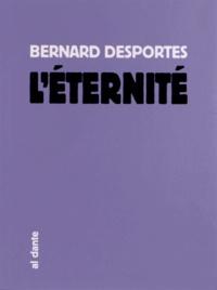 Bernard Desportes - L'éternité.