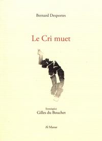 Bernard Desportes - Le cri muet (fragments 1991-2016).