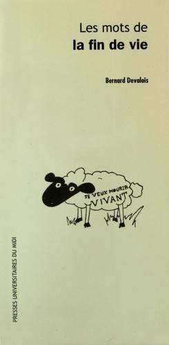 Bernard Devalois - Les mots de la fin de vie.