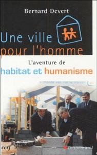 Bernard Devert - Une ville pour l'homme - L'aventure d'Habitat et Humanisme.