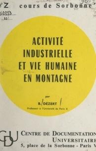 Bernard Dézert - Activité industrielle et vie humaine en montagne.