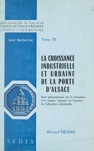 Bernard Dézert - La croissance industrielle et urbaine de la porte d'Alsace - Essai géographique sur la formation d'un espace régional en fonction de l'attraction industrielle.