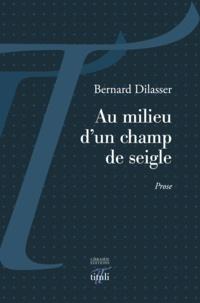 Bernard Dilasser - Au milieu d'un champ de seigle.