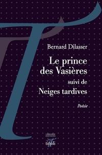 Bernard Dilasser - Le prince des Vasières - Suivi de Neiges tardives.