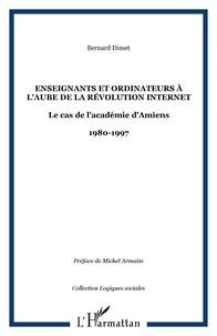 Bernard Dimet - Enseignants et ordinateurs à l'aube de la révolution internet - Le cas de l'académie d'Amiens 1880-1997.