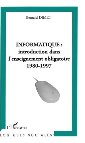 Bernard Dimet - Informatique : introduction dans l'enseignement obligatoire 1980-1997.