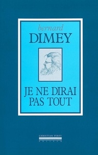 Bernard Dimey - Je ne dirai pas tout.