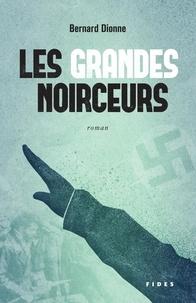 Bernard Dionne - Les grandes noirceurs.