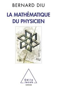 Bernard Diu - La mathématique du physicien.