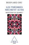 Bernard Diu - Théories meurent aussi (Les) - Bootstrap ou quarks ?.