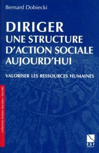 Bernard Dobiecki - DIRIGER UNE STRUCTURE D'ACTION SOCIALE AUJOURD'HUI. - Valoriser les ressources humaines.