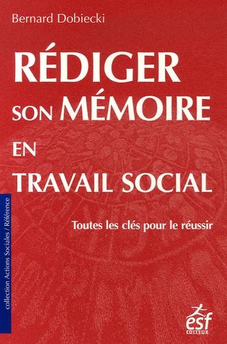 Bernard Dobiecki - Rédiger son mémoire en travail social - Toutes les clés pour le réussir.
