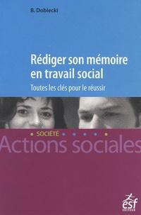 Bernard Dobiecki - Rédiger son mémoire en travail social - Toutes les clés pour réussir.