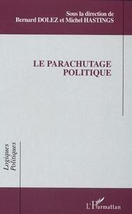 Bernard Dolez et Michel Hastings - Le parachutage politique.