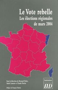 Bernard Dolez et Annie Laurent - Le Vote rebelle - Les élections régionales de mars 2004.