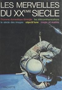 Bernard Domeyrat et  Collectif - Les merveilles du XXème siècle.