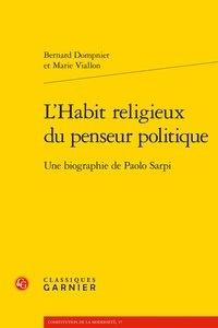 Bernard Dompnier - L'habit religieux du penseur politique - Une biographie de Paolo Sarpi.