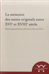 Bernard Dompnier et Stefania Nanni - La mémoire des saints originels entre XVIe et XVIIIe siècle.