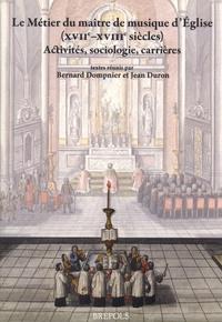 Bernard Dompnier et Jean Duron - Le Métier du maître de musique d'Eglise (XVIIe-XVIIIe siècles) - Activités, sociologie, carrières.