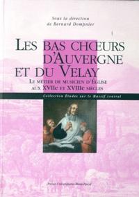 Bernard Dompnier - Les bas choeurs d'Auvergne et du Velay - Le métier de musicien d'Eglise aux XVIIe et XVIIIe siècles.