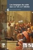 Bernard Dompnier - Les langages du culte aux XVIIe et XVIIIe siècles.