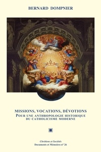 Bernard Dompnier - Missions, vocations, dévotions - Pour une anthropologie historique du catholicisme moderne.