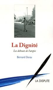Bernard Doray - La Dignité - Les debouts de l'utopie.