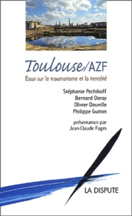Bernard Doray et Philippe Gutton - Toulouse / AZF - Essai sur le traumatisme et la tiercéité.