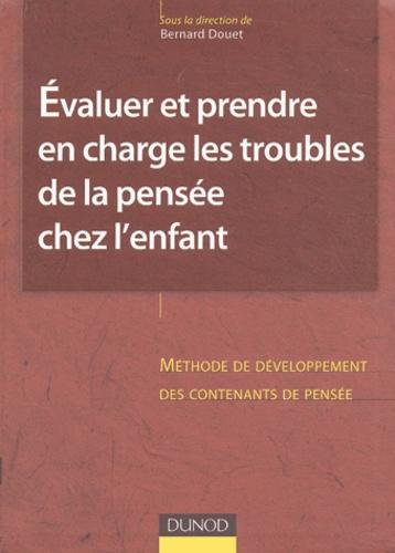 Bernard Douet et  Collectif - Evaluer et prendre en charge les troubles de la pensée chez l'enfant.