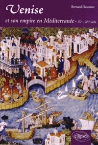 Bernard Doumerc - Venise et son empire en Méditerranée - IXe-XVe siècle.