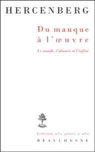 Bernard-Dov Hercenberg - Du manque à l'oeuvre. - Le monde, l'absence et l'infini.