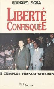 Bernard Doza - Liberté confisquée - Le complot franco-africain.
