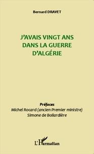 Bernard Dravet - J'avais vingt ans dans la Guerre d'Algérie.