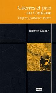 Bernard Dreano - Guerres et paix au Caucase - Empires, peuples et nations.