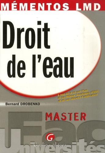 Bernard Drobenko - Droit de l'eau - A jour de la loi sur l'Eau et les Milieux Aquatiques (EMA) et de ses décrets d'application.