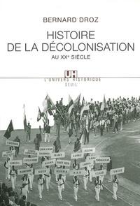 Bernard Droz - Histoire de la décolonisation au XXe siècle.