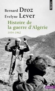 Bernard Droz et Evelyne Lever - Histoire de la guerre d'Algérie - 1954-1962.