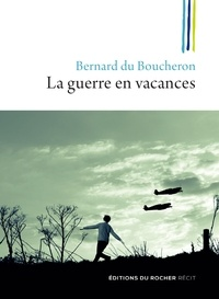 Bernard Du Boucheron - La guerre en vacances.