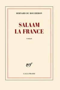 Bernard Du Boucheron - Salaam la France.