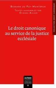 Bernard Du Puy-Montbrun - Le droit canonique au service de la justice ecclésiale.