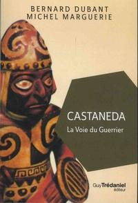 Bernard Dubant et Michel Marguerie - Castaneda - La voie du guerrier.