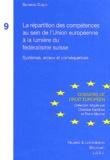 Bernard Dubey - La répartition des compétences au sein de l'Union européenne à la lumière du fédéralisme suisse - Systèmes, enjeux et conséquences.