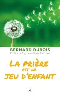 Bernard Dubois - La prière est un jeu d'enfant.