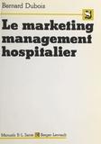 Bernard Dubois - Le Marketing management hospitalier.
