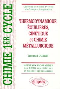 Bernard Dubois - Thermodynamique, équilibres, cinétique et chimie métallurgique - Cours et exercices corrigés.
