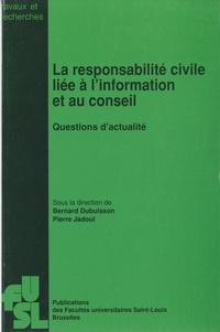 Bernard Dubuisson et Pierre Jadoul - La responsabilité civile liée à l'information et au conseil - Questions d'actualité.