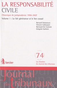 Bernard Dubuisson et Vincent Callewaert - La responsabilité civile - Chronique de jurisprudence 1996-2007 Volume 1, Le fait générateur et le lien causal.