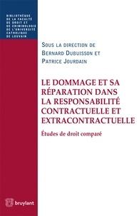 Bernard Dubuisson et Patrice Jourdain - Le dommage et sa réparation dans la responsabilité contractuelle et extracontractuelle - Etudes de droit comparé.